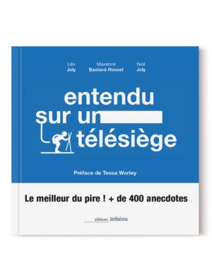 Livre Entendu sur un télésiège - Léo Joly - Maxence Bastard-Rosset - Noé Joly